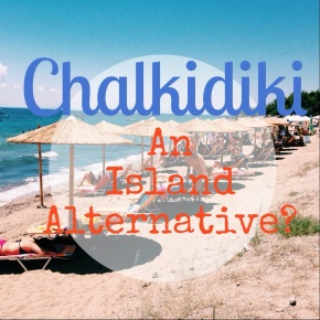 Chalkidiki: A Cheaper Alternative to the Greek Islands