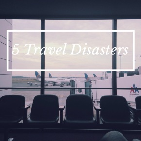 5 Travel Disasters that Happened to Me (and How I Dealt with Them!)