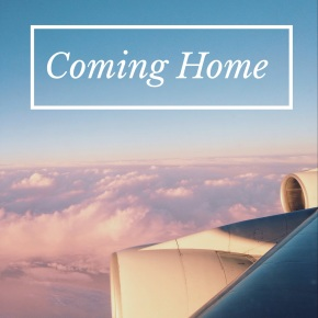 Coming Home after NineMonths