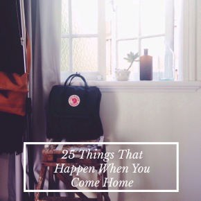 25 Things That Happen When You ComeHome